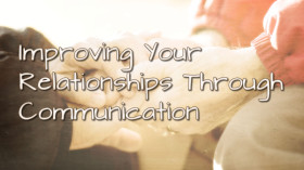 Improving Your Relationships Through Communication