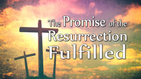 The Promise of the Resurrection Fulfilled