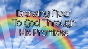 Drawing Close to God Through His Promises