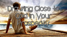 01 Drawing Close to God in Your Prosperity