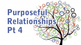 Purposeful Relationships Pt 4