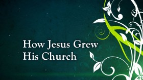 How Jesus Grew His Church