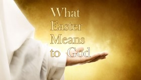 What Easter Means to God