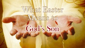 What Easter Means to Gods Son