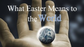 What Easter Means to the World