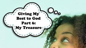 Giving God My Best Pt 6 My Treasure