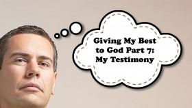 01 Giving God My Best Pt 7 My Testimony