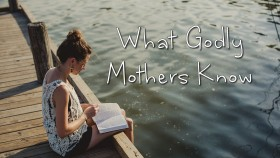 What Godly Mothers Know
