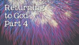 Returning to our God Pt 4